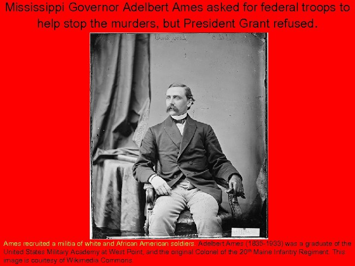 Mississippi Governor Adelbert Ames asked for federal troops to help stop the murders, but