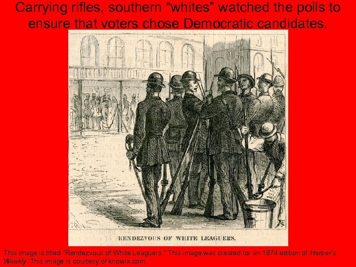 "Carrying rifles, southern ""whites"" watched the polls to ensure that voters chose Democratic candidates."