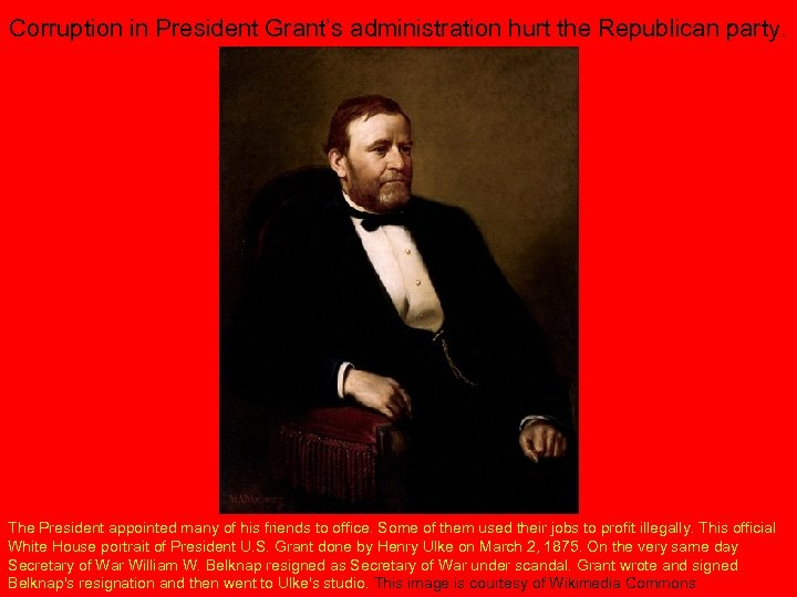 Corruption in President Grant's administration hurt the Republican party. The President appointed many of