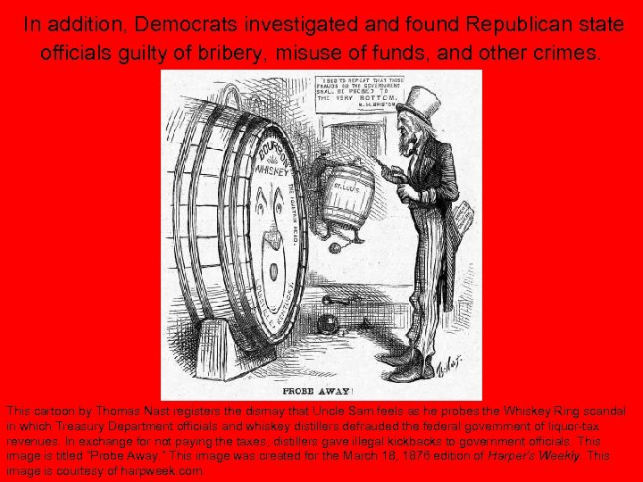 In addition, Democrats investigated and found Republican state officials guilty of bribery, misuse of