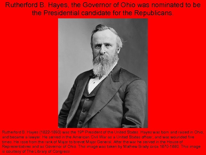 Rutherford B. Hayes, the Governor of Ohio was nominated to be the Presidential candidate