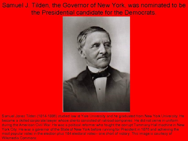Samuel J. Tilden, the Governor of New York, was nominated to be the Presidential