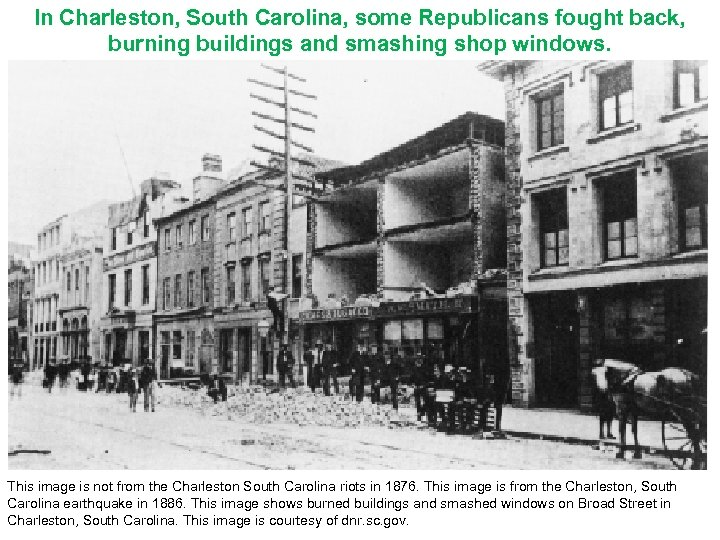 In Charleston, South Carolina, some Republicans fought back, burning buildings and smashing shop windows.