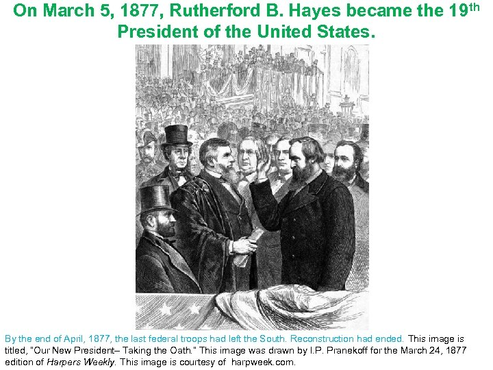 On March 5, 1877, Rutherford B. Hayes became the 19 th President of the
