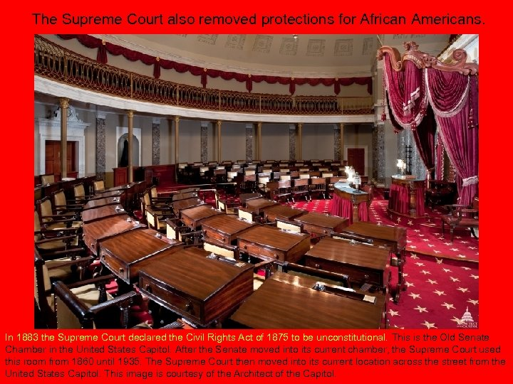 The Supreme Court also removed protections for African Americans. In 1883 the Supreme Court