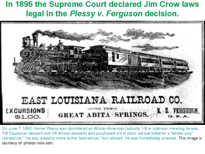 In 1896 the Supreme Court declared Jim Crow laws legal in the Plessy v.