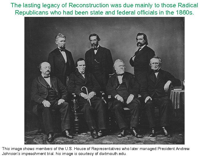 The lasting legacy of Reconstruction was due mainly to those Radical Republicans who had