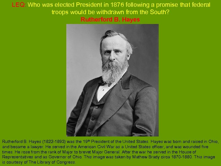 LEQ: Who was elected President in 1876 following a promise that federal troops would