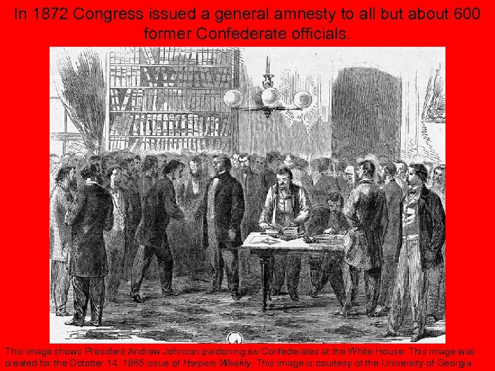 In 1872 Congress issued a general amnesty to all but about 600 former Confederate