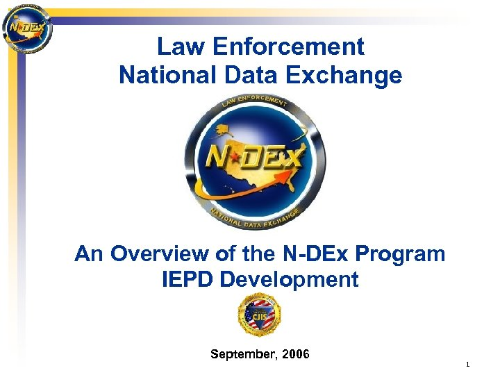 Law Enforcement National Data Exchange An Overview of the N-DEx Program IEPD Development September,
