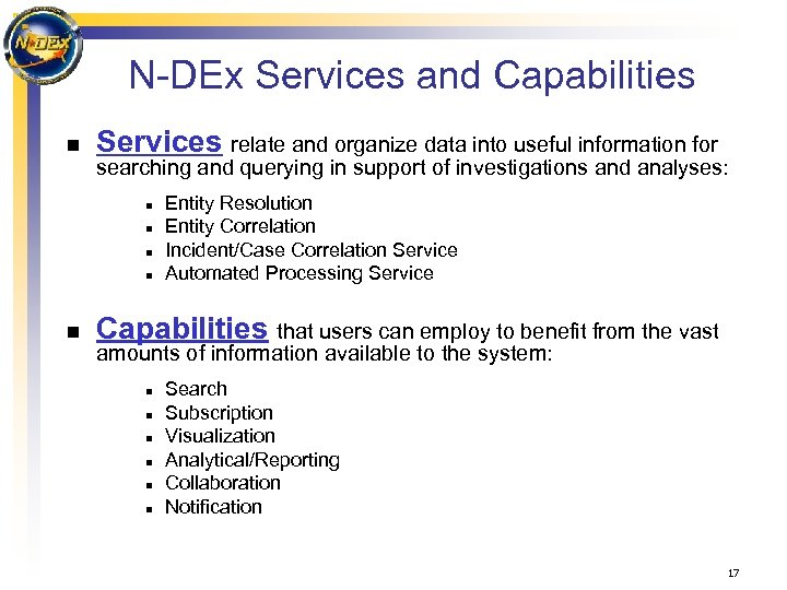 N-DEx Services and Capabilities n Services relate and organize data into useful information for