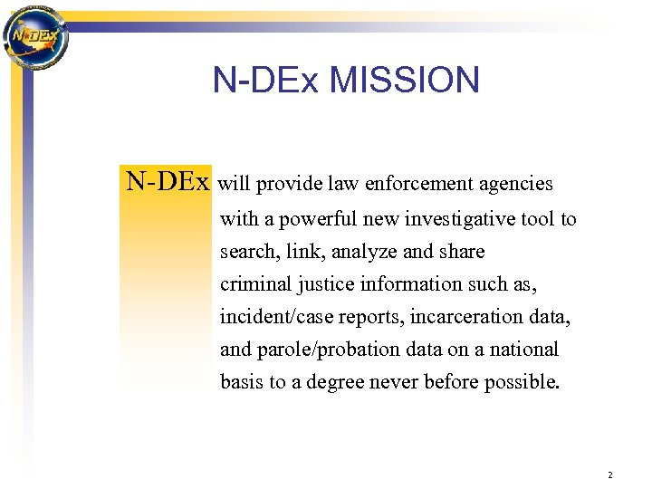 N-DEx MISSION N-DEx will provide law enforcement agencies with a powerful new investigative tool