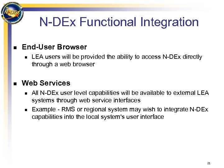 N-DEx Functional Integration n End-User Browser n n LEA users will be provided the