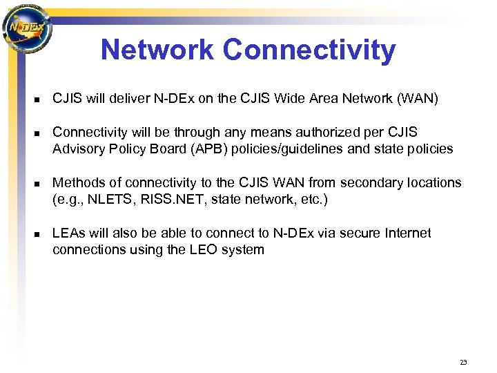 Network Connectivity n n CJIS will deliver N-DEx on the CJIS Wide Area Network