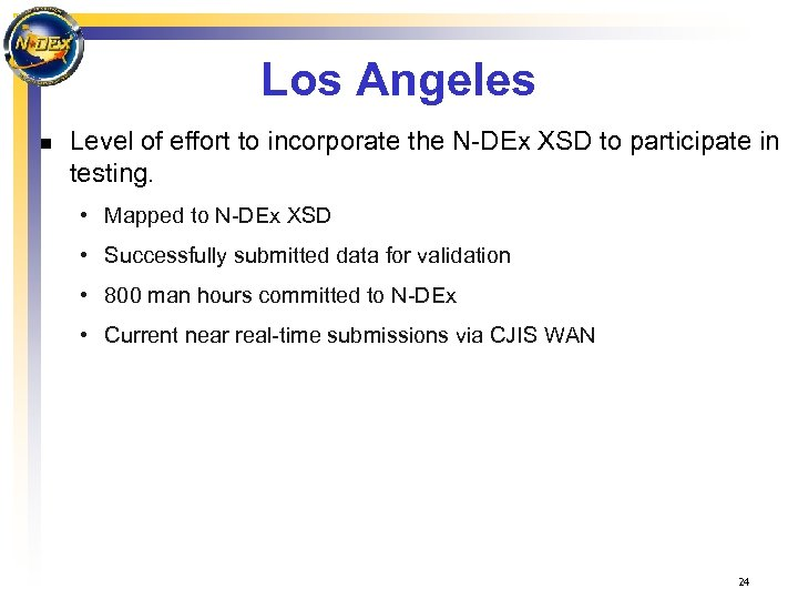Los Angeles n Level of effort to incorporate the N-DEx XSD to participate in