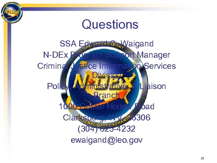 Questions SSA Edward C. Waigand N-DEx Program Support Manager Criminal Justice Information Services Division