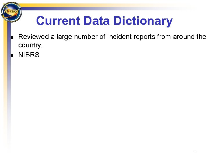 Current Data Dictionary n n Reviewed a large number of Incident reports from around