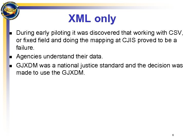 XML only n n n During early piloting it was discovered that working with