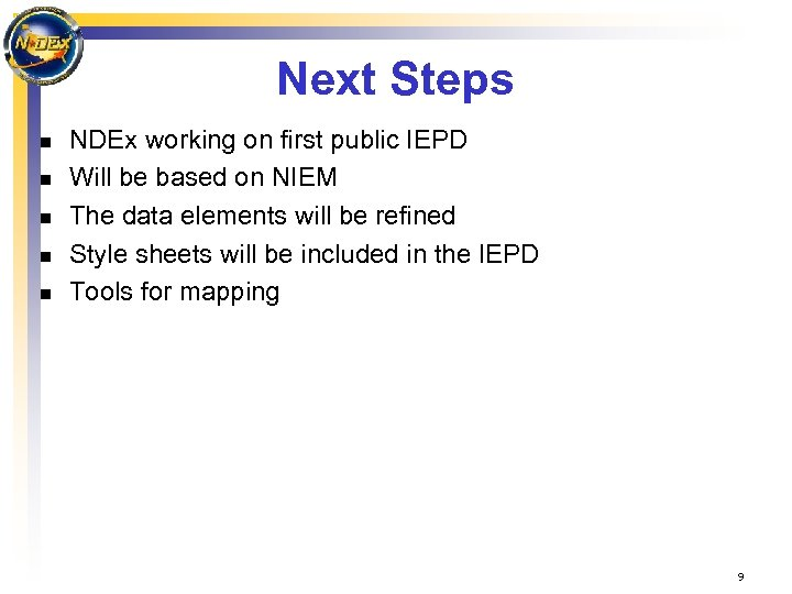 Next Steps n n n NDEx working on first public IEPD Will be based