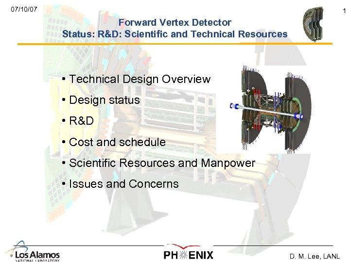 07/10/07 1 Forward Vertex Detector Status: R&D: Scientific and Technical Resources • Technical Design