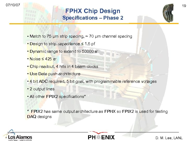 07/10/07 19 FPHX Chip Design Specifications – Phase 2 • Match to 75 µm