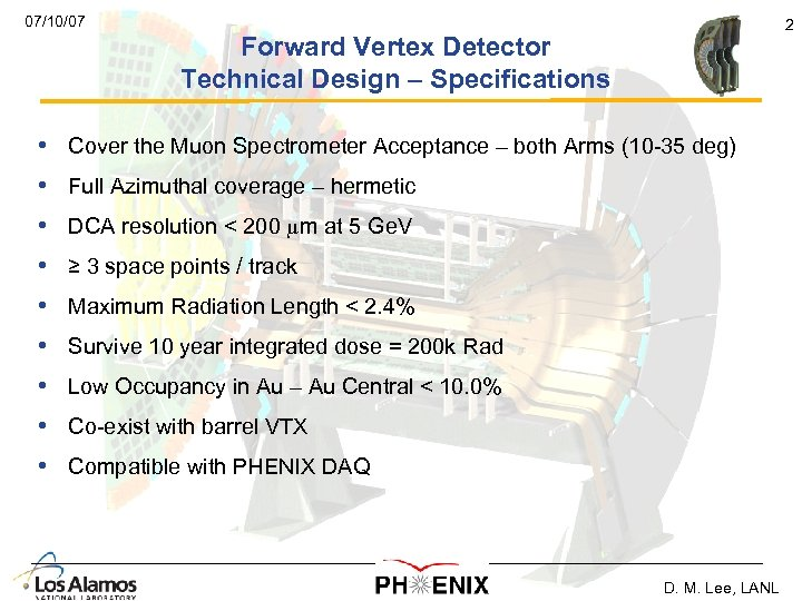 07/10/07 2 Forward Vertex Detector Technical Design – Specifications • Cover the Muon Spectrometer