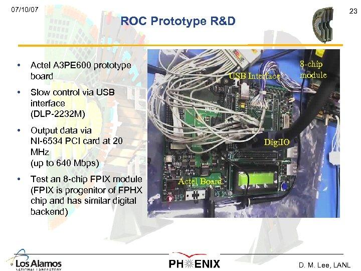 07/10/07 23 ROC Prototype R&D • Actel A 3 PE 600 prototype USB Interface