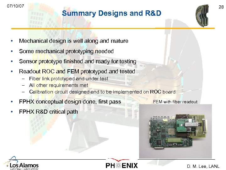 07/10/07 28 Summary Designs and R&D • Mechanical design is well along and mature