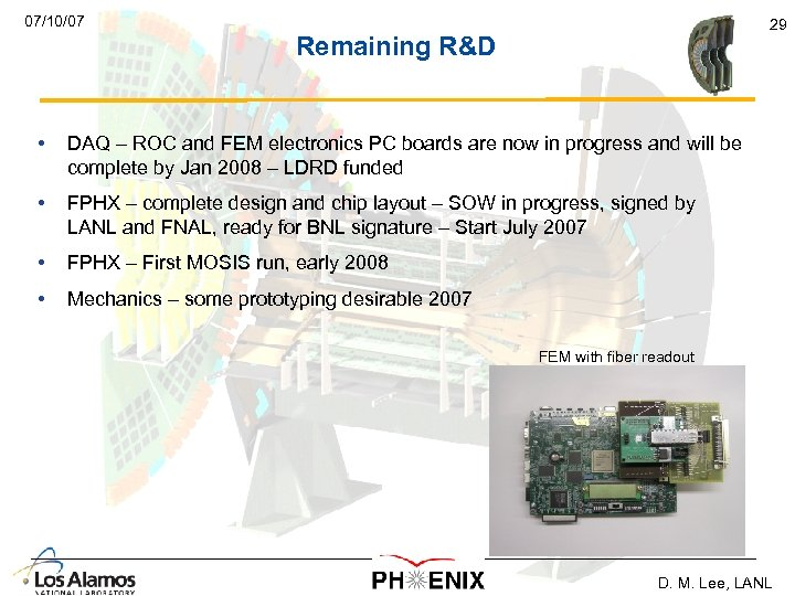 07/10/07 29 Remaining R&D • DAQ – ROC and FEM electronics PC boards are