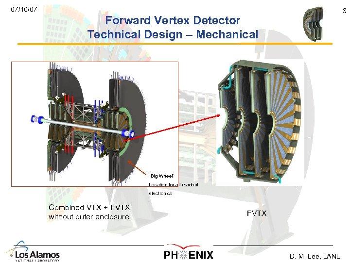 "07/10/07 3 Forward Vertex Detector Technical Design – Mechanical ""Big Wheel"" Location for all"