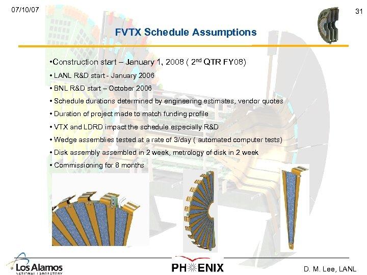 07/10/07 31 FVTX Schedule Assumptions • Construction start – January 1, 2008 ( 2