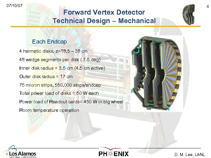 07/10/07 4 Forward Vertex Detector Technical Design – Mechanical Each Endcap 4 hermetic disks,