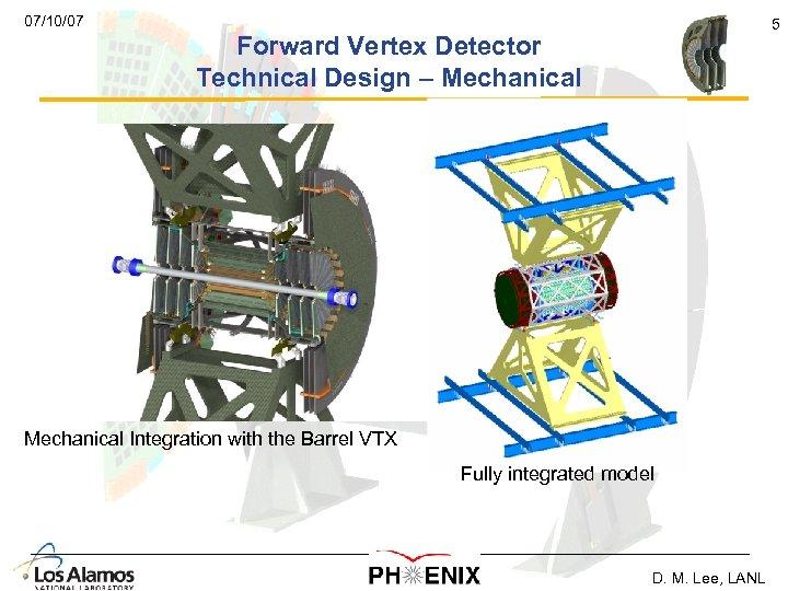 07/10/07 5 Forward Vertex Detector Technical Design – Mechanical Integration with the Barrel VTX