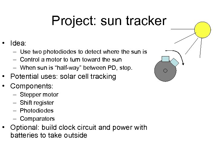 Project: sun tracker • Idea: – Use two photodiodes to detect where the sun