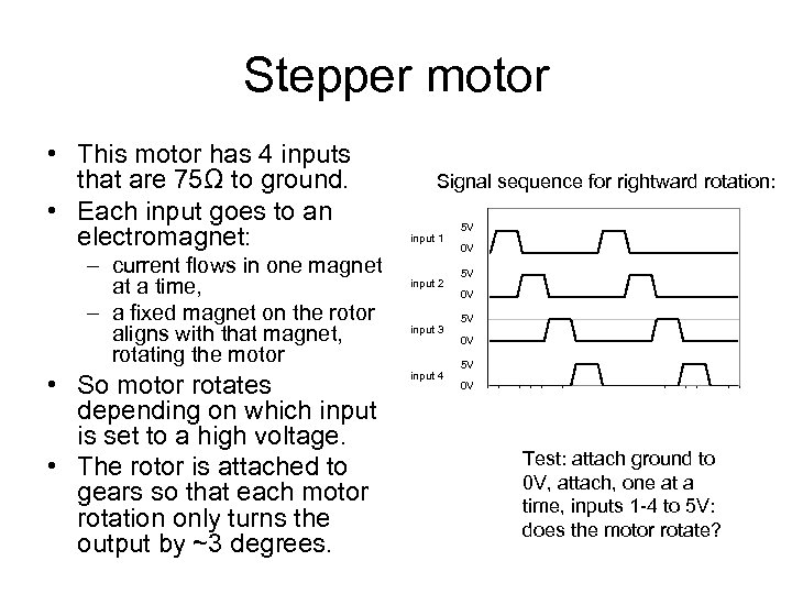 Stepper motor • This motor has 4 inputs that are 75Ω to ground. •