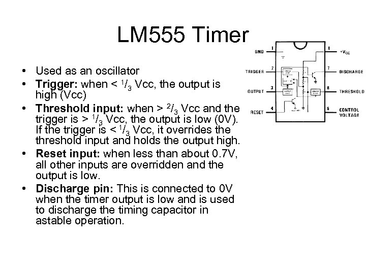LM 555 Timer • Used as an oscillator • Trigger: when < 1/3 Vcc,
