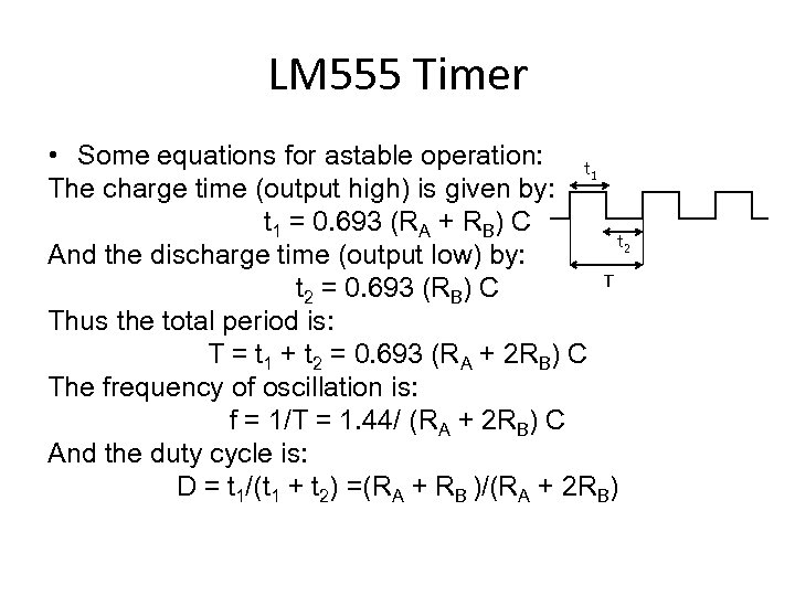 LM 555 Timer • Some equations for astable operation: t 1 The charge time