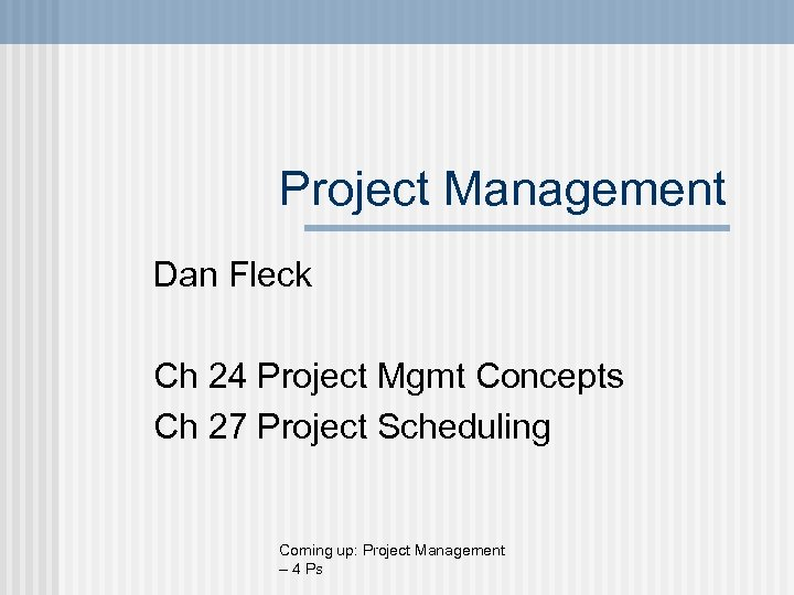 Project Management Dan Fleck Ch 24 Project Mgmt Concepts Ch 27 Project Scheduling Coming