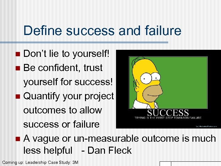 Define success and failure Don't lie to yourself! n Be confident, trust yourself for