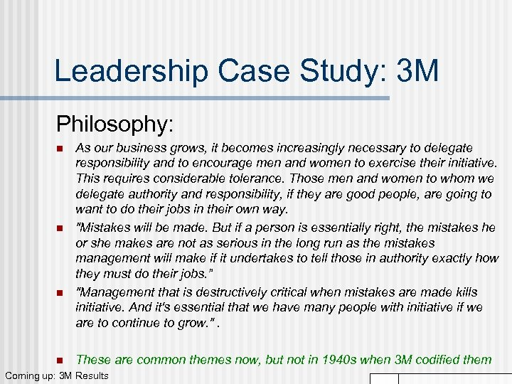 Leadership Case Study: 3 M Philosophy: n n As our business grows, it becomes
