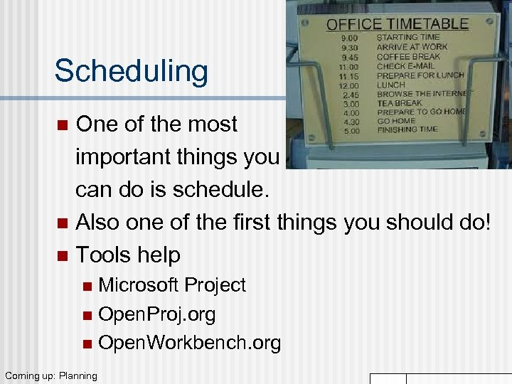 Scheduling One of the most important things you can do is schedule. n Also