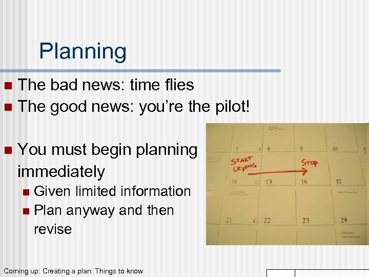 Planning The bad news: time flies n The good news: you're the pilot! n