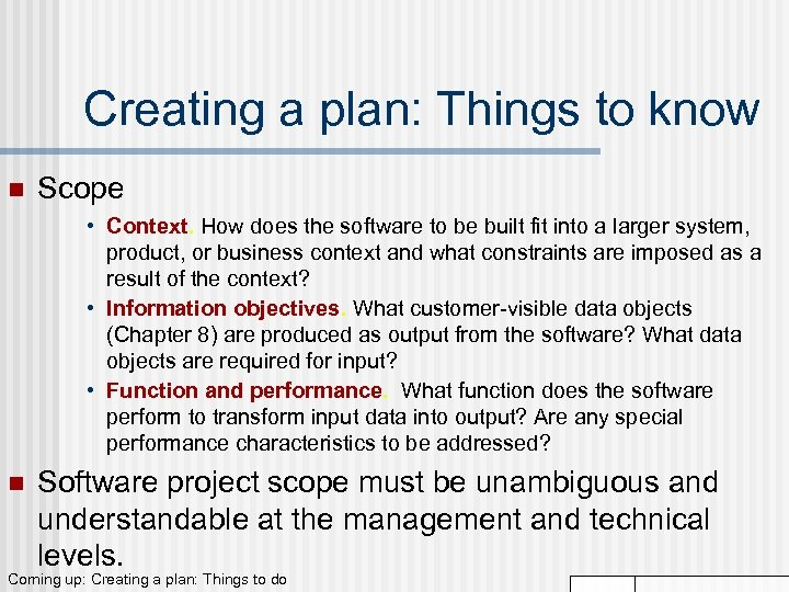 Creating a plan: Things to know n Scope • Context. How does the software