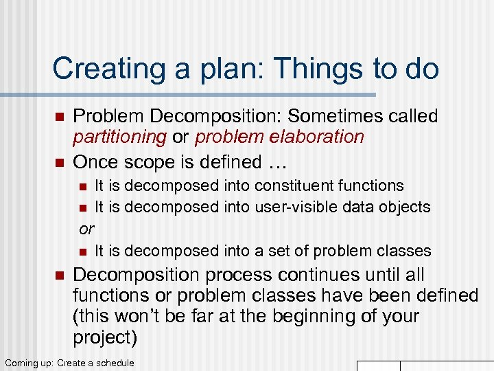 Creating a plan: Things to do n n Problem Decomposition: Sometimes called partitioning or