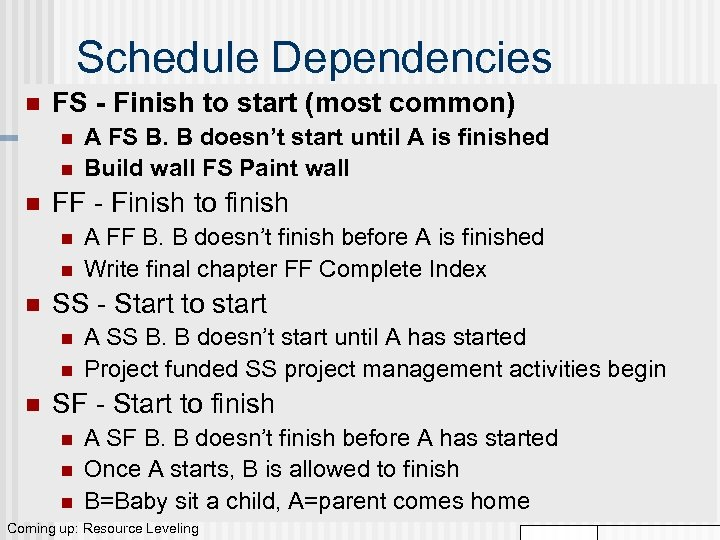 Schedule Dependencies n FS - Finish to start (most common) n n n FF