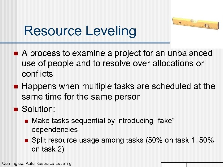 Resource Leveling n n n A process to examine a project for an unbalanced