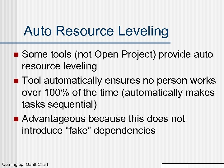Auto Resource Leveling Some tools (not Open Project) provide auto resource leveling n Tool