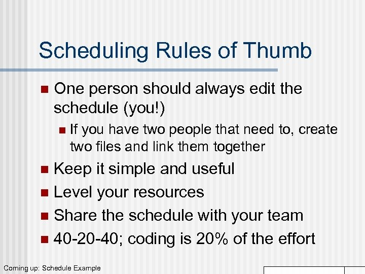 Scheduling Rules of Thumb n One person should always edit the schedule (you!) n
