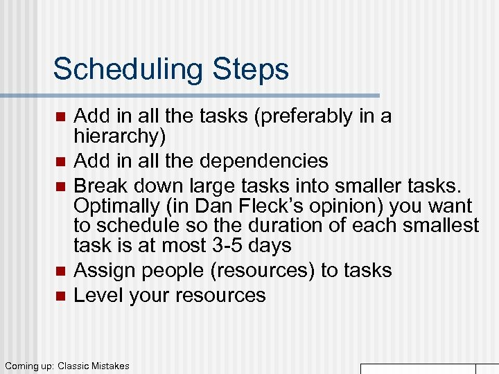 Scheduling Steps n n n Add in all the tasks (preferably in a hierarchy)
