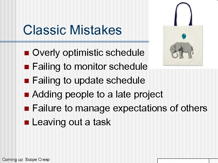 Classic Mistakes Overly optimistic schedule n Failing to monitor schedule n Failing to update